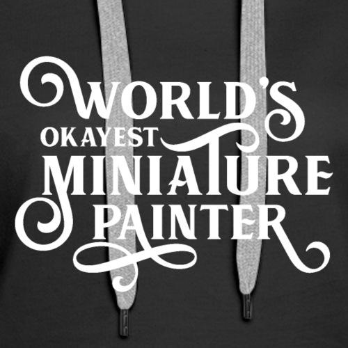 World's Okayest Miniature Painter Tabletop RPG - Women's Premium Hoodie
