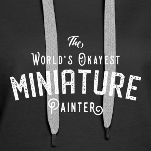 The World's Okayest Miniature Painter Wargaming - Women's Premium Hoodie