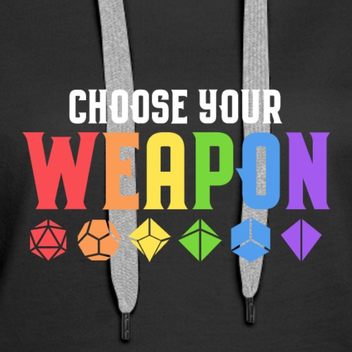 Choose Your Weapon Polyhedral Dice Set Tabletop - Women's Premium Hoodie