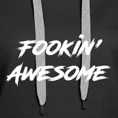 Fookin' Awesome - Women's Premium Hoodie