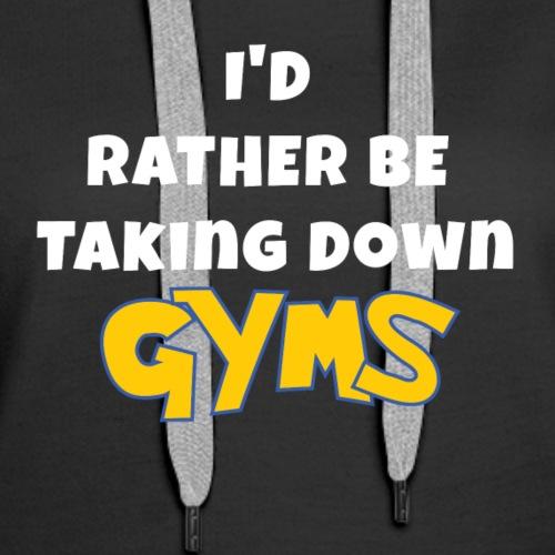 Taking Down Gyms - Women's Premium Hoodie