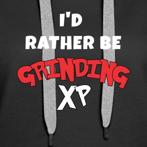 Rather Be Grinding XP - Women's Premium Hoodie
