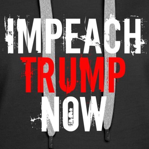 Impeach Trump Now - Women's Premium Hoodie