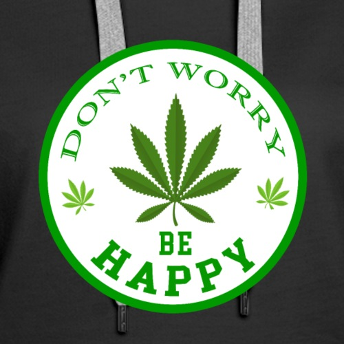 DON'T WORRY BE HAPPY - CANNABIS LEAF T-SHIRT - MEN - Women's Premium Hoodie