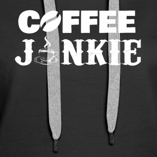 COFFEE JUNKIE - COFFEE LOVER TSHIRT - Women's Premium Hoodie