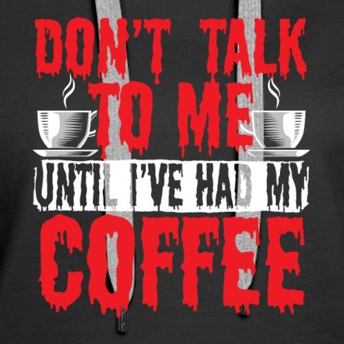 Don't Talk To Me Funny Coffee shirt - Halloween - Women's Premium Hoodie