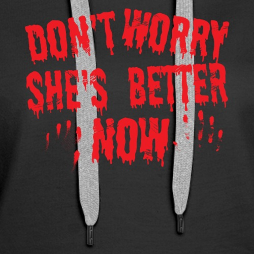 Funny Don't Worry She's Better Now Shirt - Women's Premium Hoodie