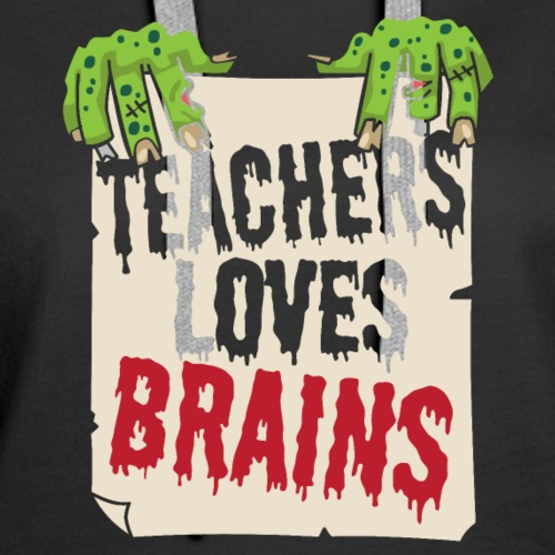 Teachers Loves Brains Funny Halloween Teacher Shir - Women's Premium Hoodie
