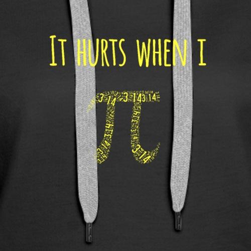It Hurts When I Pi Pee Science Maths Nerd - Women's Premium Hoodie