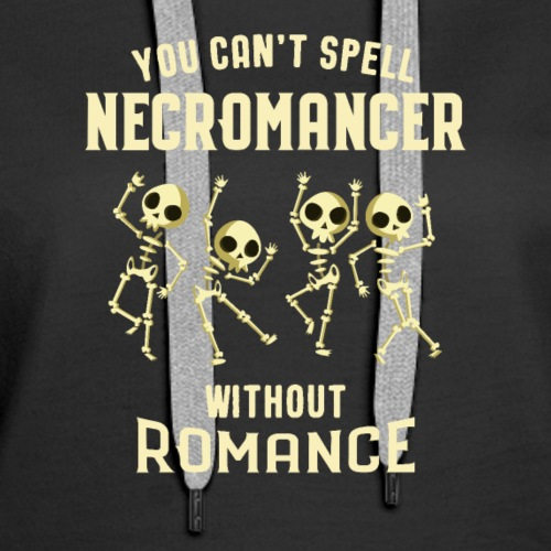You Can't Spell Necromancer Without Romance RPG - Women's Premium Hoodie