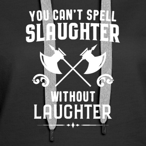 You Can't Spell Slaughter Without Laughter RPG - Women's Premium Hoodie