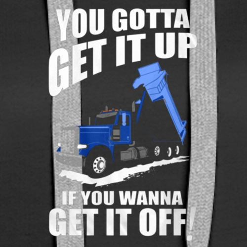 Dump Truck Get It Up T Shirt - Women's Premium Hoodie