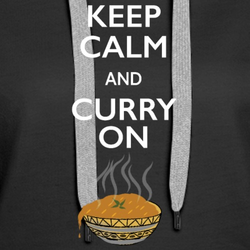 KEEP CALM AND CURRY ON - Women's Premium Hoodie