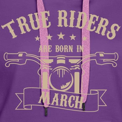 True Riders are born in March - Women's Premium Hoodie