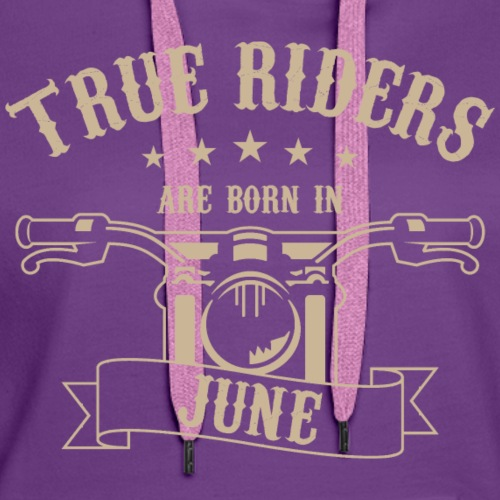 True Riders are born in June - Women's Premium Hoodie