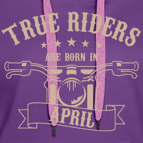 True Riders are born in April - Women's Premium Hoodie