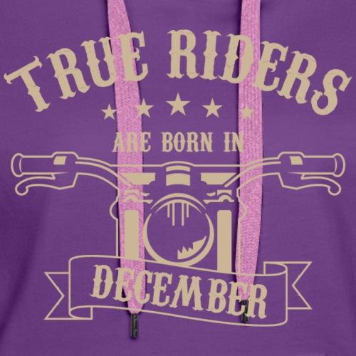 True Riders are born in December - Women's Premium Hoodie
