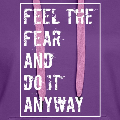FEEL THE FEAR AND DO IT ANYWAY - WHITE - Women's Premium Hoodie