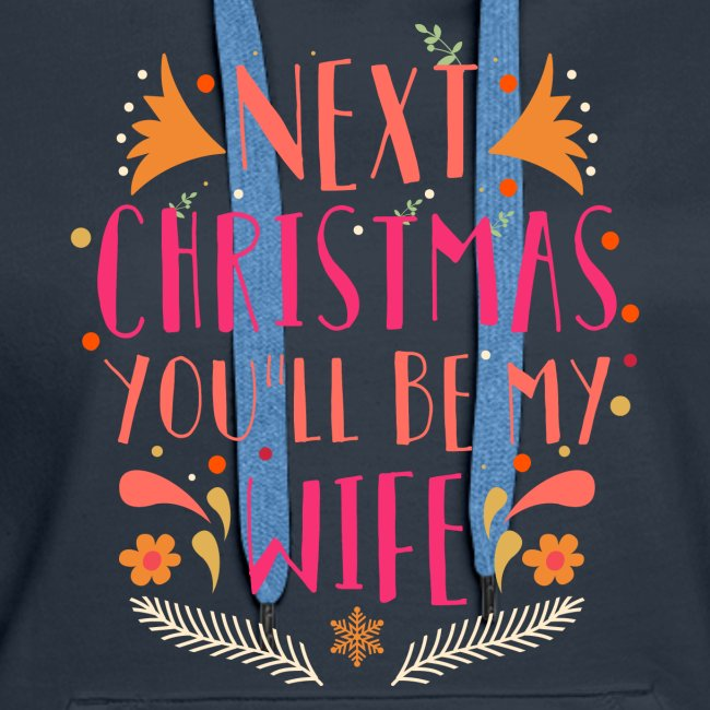 Next Christmas you will be my Wife T-Shirt