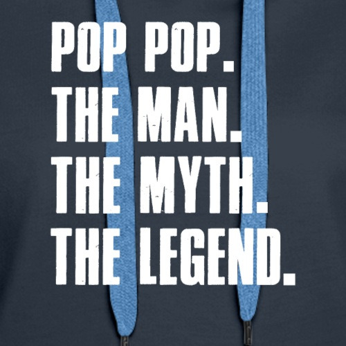 Pop Pop The Man The Myth The Legend Grandpa Gift - Women's Premium Hoodie