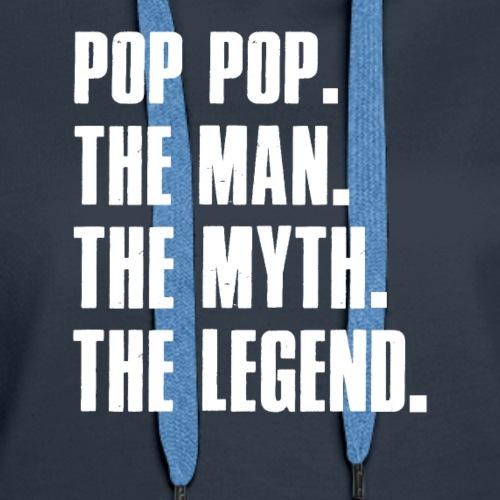 Pop Pop The Man The Myth The Legend Grandpa Gift - Women's Premium Hoodie