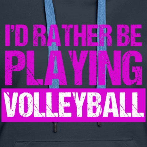 I'd Rather be Playing Volleyball - Women's Premium Hoodie