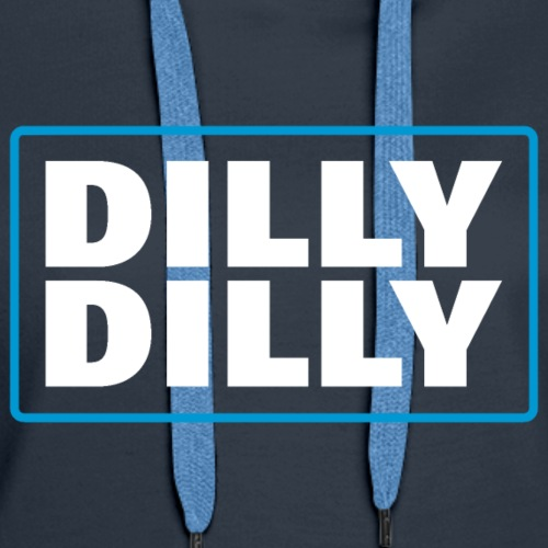 DILLY DILLY - Women's Premium Hoodie