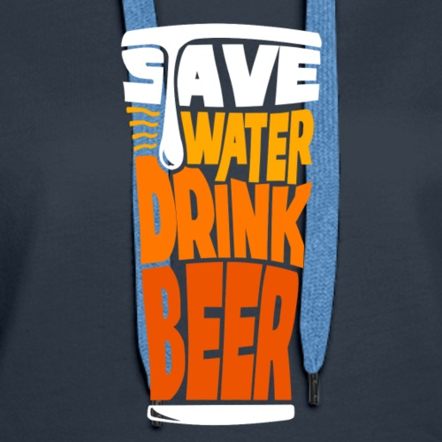 save water drink beer - Women's Premium Hoodie