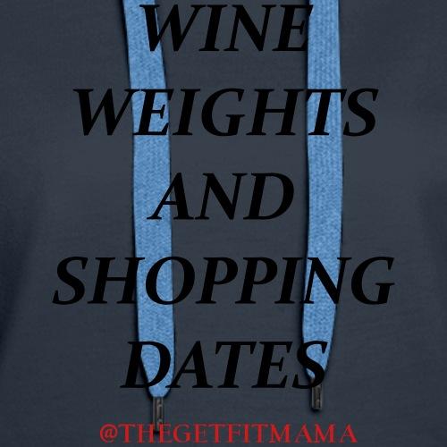 WINE weights and shopping dates - Women's Premium Hoodie