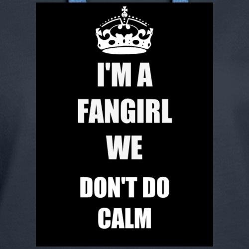 I'm a fangirl we don't do calm - Women's Premium Hoodie