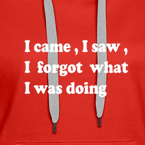 I came I saw I forgot - Women's Premium Hoodie