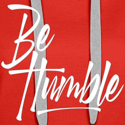 Be Humble - Women's Premium Hoodie