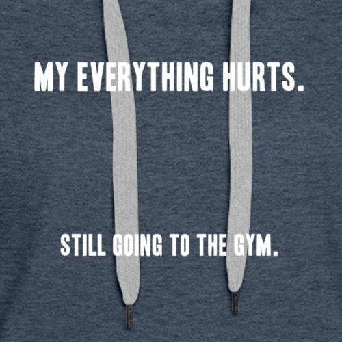 still going to the gym - Women's Premium Hoodie
