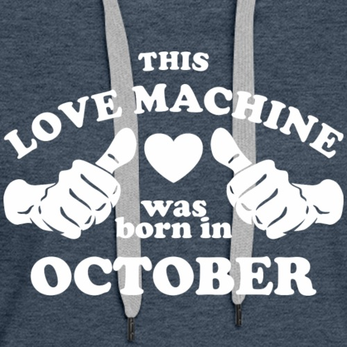 This Love Machine Was Born In October - Women's Premium Hoodie