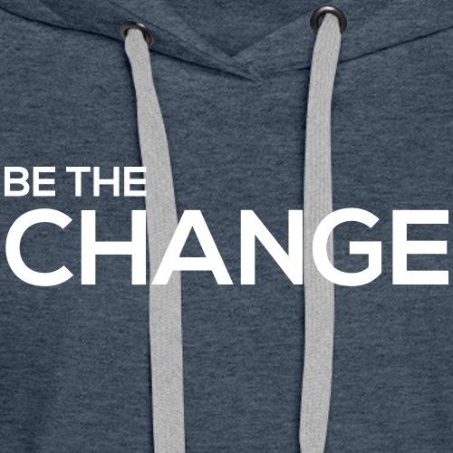 Be the Change - Women's Premium Hoodie