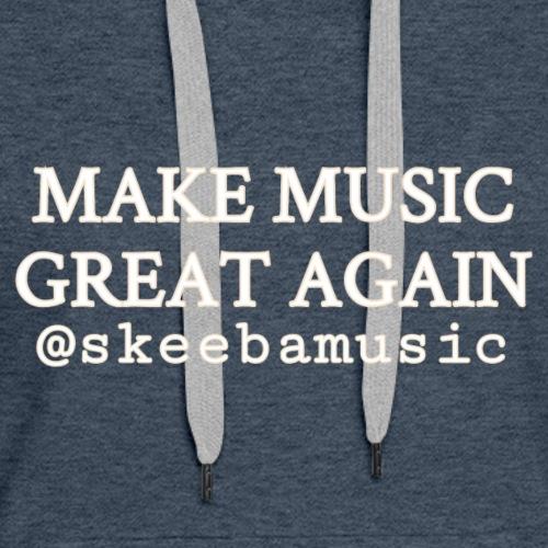 MAKE MUSIC GREAT AGAIN @skeebamusic - Women's Premium Hoodie