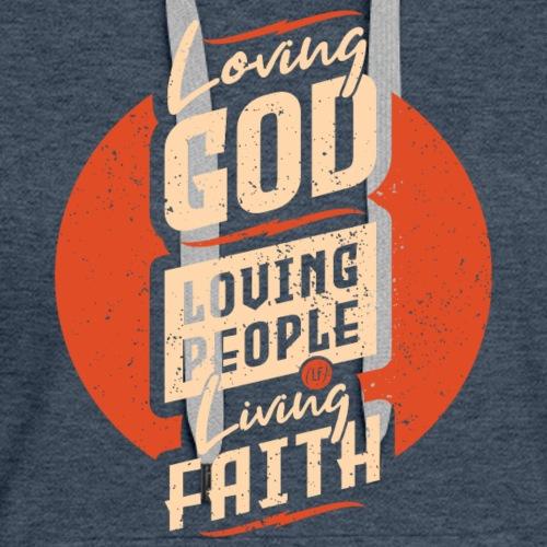 Loving God. Loving People. Living Faith. - Women's Premium Hoodie