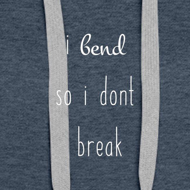 i bend so i dont break white