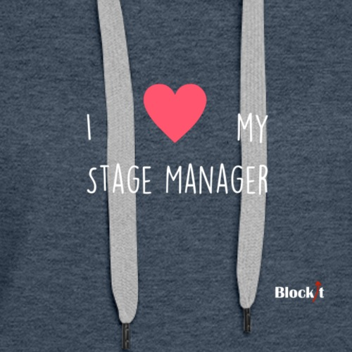 I love my stage manager - Women's Premium Hoodie