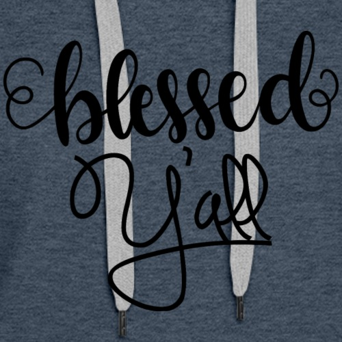 blessed yall - Women's Premium Hoodie