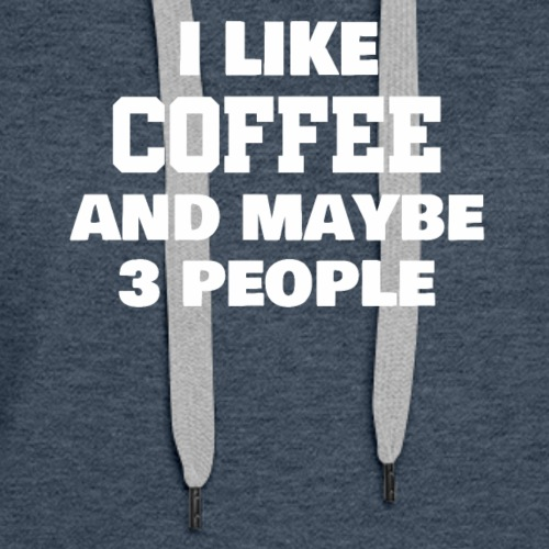I like coffee and maybe 3 people tshirt (BLACK) - Women's Premium Hoodie