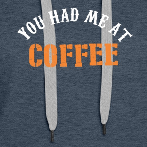 you had me at coffee tshirt - Women's Premium Hoodie