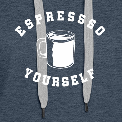 Expresso Yourself - Expresso Coffee Lover - Women's Premium Hoodie