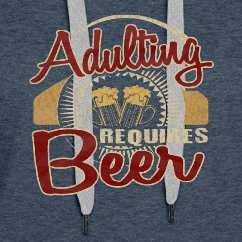 Adulting Requires Beer - Women's Premium Hoodie
