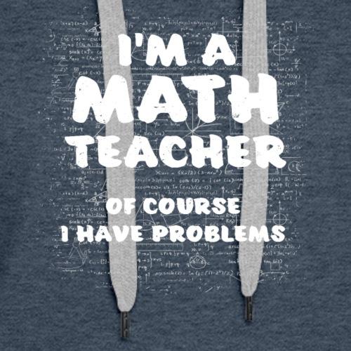 I'm A Math Teacher Of Course I Have Problems