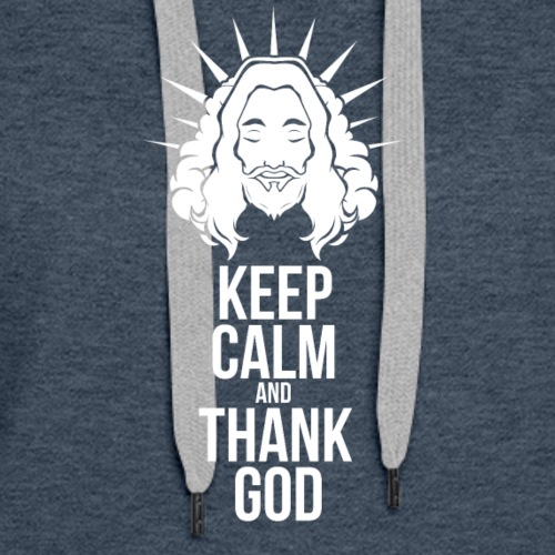 KEEP CALM AND THANK GOD - Women's Premium Hoodie