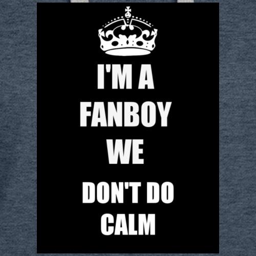 I'm a fanboy we don't do calm - Women's Premium Hoodie