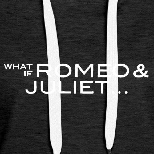 What If Romeo & Juliet - Women's Premium Hoodie