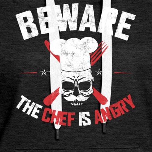 BEWARE THE CHEF IS ANGRY - Women's Premium Hoodie