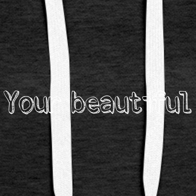 Your beautiful!
